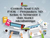 Contoh Soal UAS PJOK / Penjaskes SD Kelas 6 Semester 1 dan Kunci Jawabannya