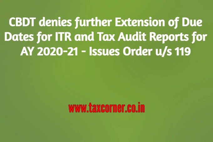 No further Extension of Due Dates for ITR and Tax Audit Reports for AY 2020-21 - CBDT Issues Order u/s 119