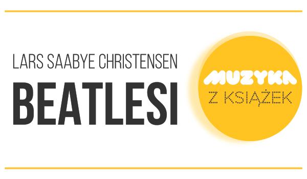 Muzyka z książek, beatlesi, Lars Saabye Christensen