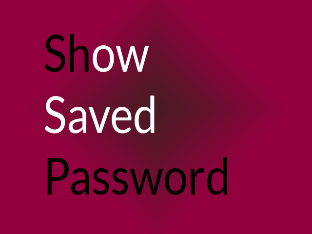 How to show saved password - no hype no lies
