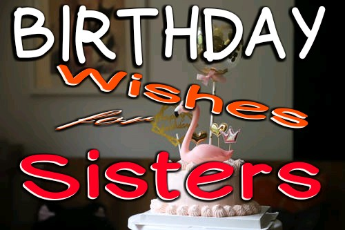 Best Birthday Wishes for Sister in 2020 - Make Her Smile