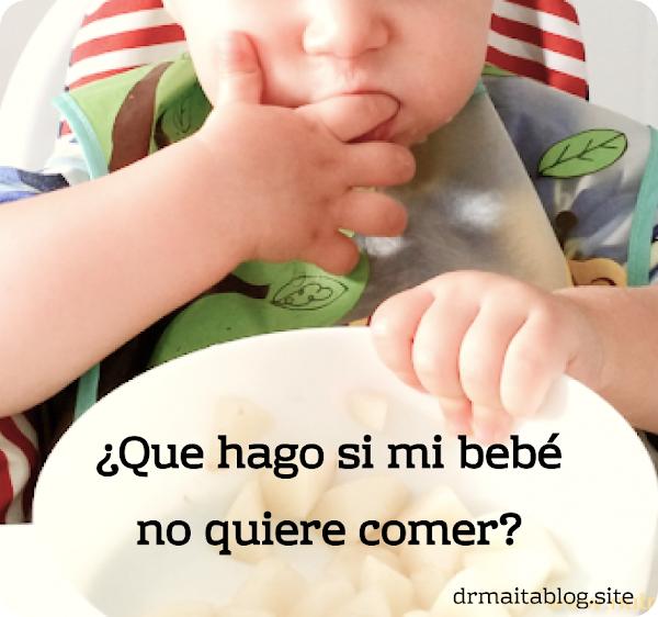 ¿Qué hacer si mi bebe no quiere comer?
