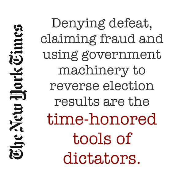 Denying defeat, claiming fraud and using government machinery to reverse election results are the time-honored tools of dictators. — Andrew Higgins, The New York Times