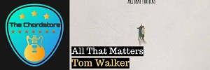 Tom Walker - ALL THAT MATTERS Acoustic Guitar Chords