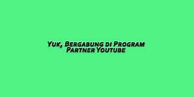 Bergabung di Program Partner Youtube Enggak Sulit Kok, Pahami 3 Hal Penting Ini