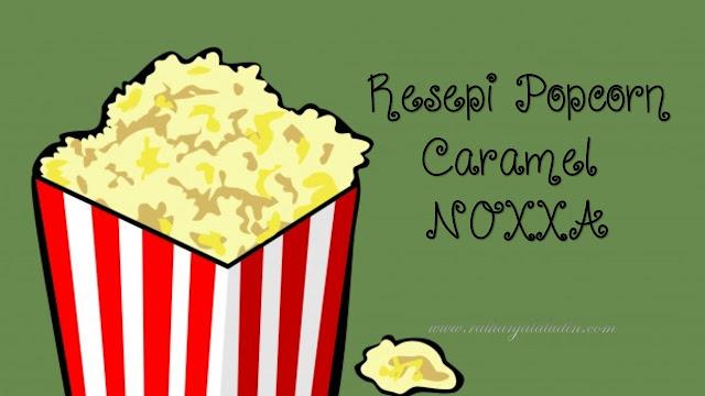 Resepi Popcorn Caramel Noxxa