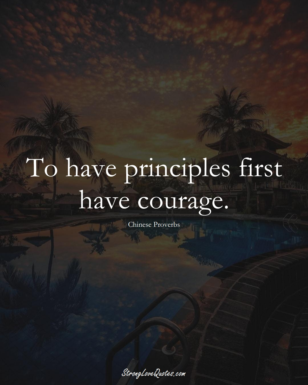 To have principles first have courage. (Chinese Sayings);  #AsianSayings