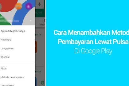 Cara Menambahkan Metode Pembayaran Lewat Pulsa di Google Play Store!!