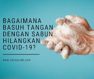 Bagaimana basuh tangan dengan sabun boleh hilangkan covid-19