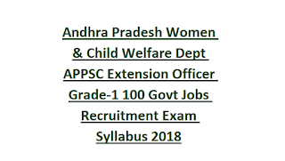 Andhra Pradesh Women & Child Welfare Dept APPSC Extension Officer Grade-1 100 Govt Jobs Recruitment Exam Syllabus 2018