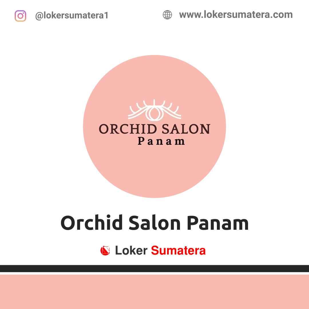 Lowongan Kerja Pekanbaru: Orchid Salon Panam Maret 2021