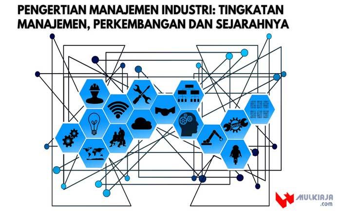 Pengertian Manajemen Industri: Tingkatan Manajemen, Perkembangan dan Sejarahnya
