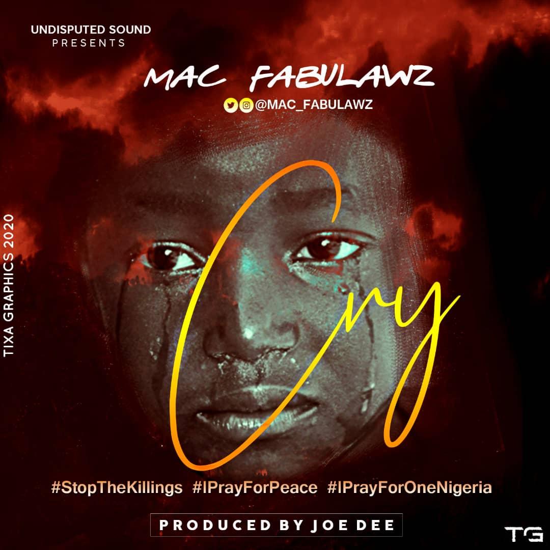 Download Audio + Video: Mac Fabulawz – Cry #Arewapublisize