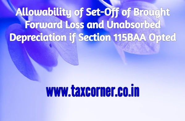 Allowability of Set-Off of Brought Forward Loss and Unabsorbed Depreciation if Section 115BAA Opted
