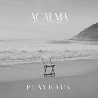 Baixar Música Gospel Acalma (Playback) - Michelle Nascimento Mp3