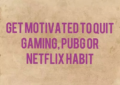 Get motivated to Quit Gaming, PUBG, porn or Netflix watching habit