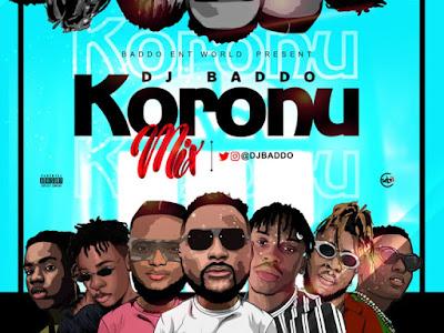 "🔥[Mixtape] DJ Baddo – ""Koronu Mix"""