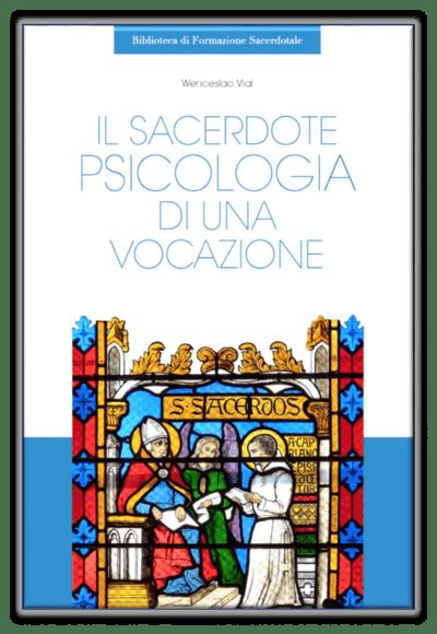 Un libro sulla vocazione cristiana e la figura del sacerdote, valore del celibato cristiano, vivere sanamente nel celibato, integrare la sessualità