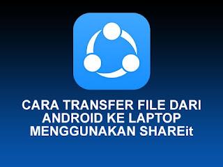 Cara Mengirim File dari Android ke Laptop Menggunakan Shareit