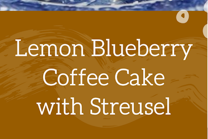 Lemon Blueberry Coffee Cake with Streusel Recipe