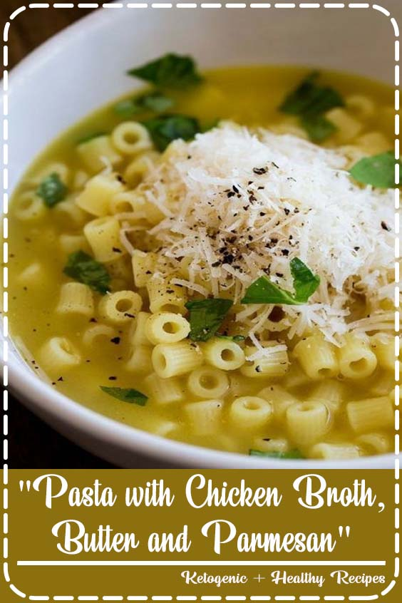 Butter and Parmesan is pure comfort food Pasta with Chicken Broth, Butter and Parmesan