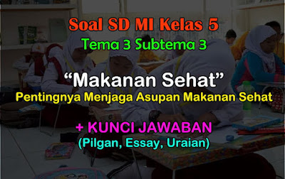 setelah sebelumnya kami membagikan contoh soal kelas  45 Soal Kelas 5 SD MI Tema 3 Subtema 3, Kurikulum 2013 & Jawaban