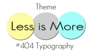 http://simplylessismoore.blogspot.com/2019/09/challenge-404-typography.html