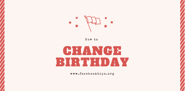 How to Change Date of Birth on Facebook - Change BirthDay Date