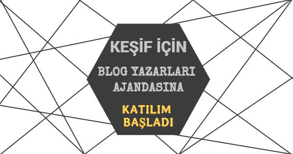 Keşif İçin Blog Yazarları Ajandasına Katılım Başladı