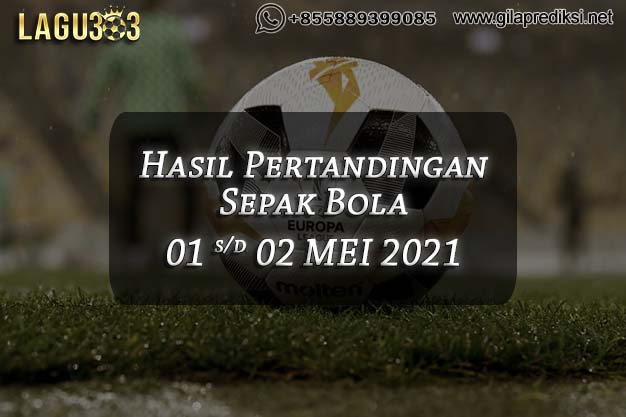 Hasil Pertandingan Bola 01 - 02 Mei 2021