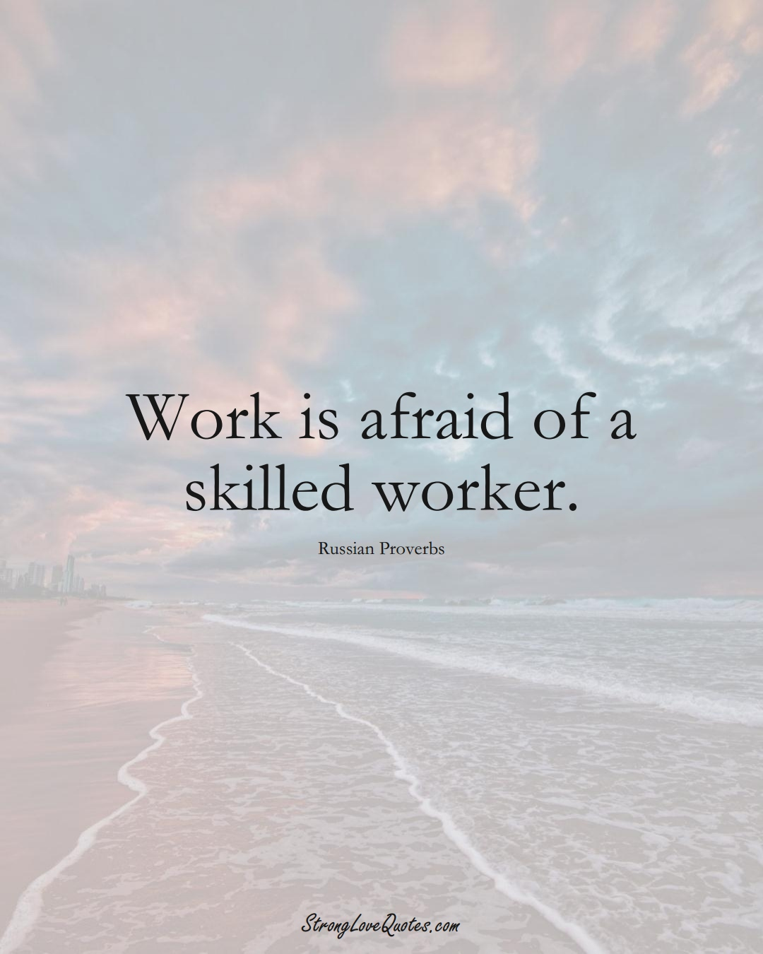 Work is afraid of a skilled worker. (Russian Sayings);  #AsianSayings