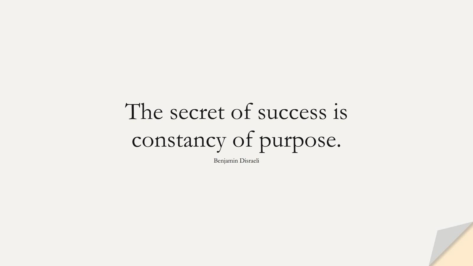 The secret of success is constancy of purpose. (Benjamin Disraeli);  #SuccessQuotes