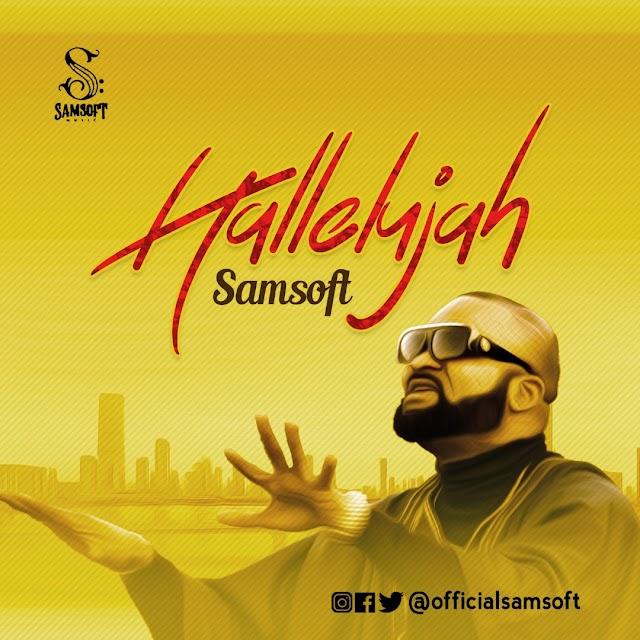 Music/Video: Samsoft - HalLeLuJAH |@officialsamsoft