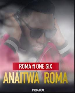 New AUDIO: Roma Ft One Six – Anaitwa Roma   Download Mp3