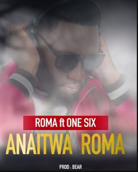 New AUDIO: Roma Ft One Six – Anaitwa Roma | Download Mp3
