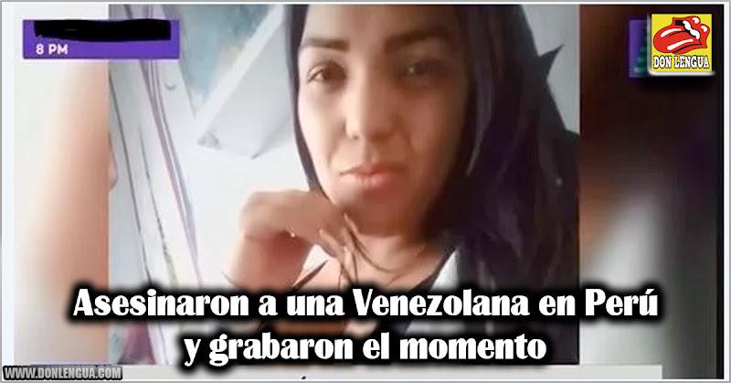 Asesinaron a una Venezolana en Perú y grabaron el momento
