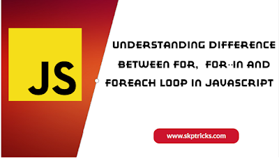 Understanding Difference Between For,  For…In and ForEach Loop In Javascript