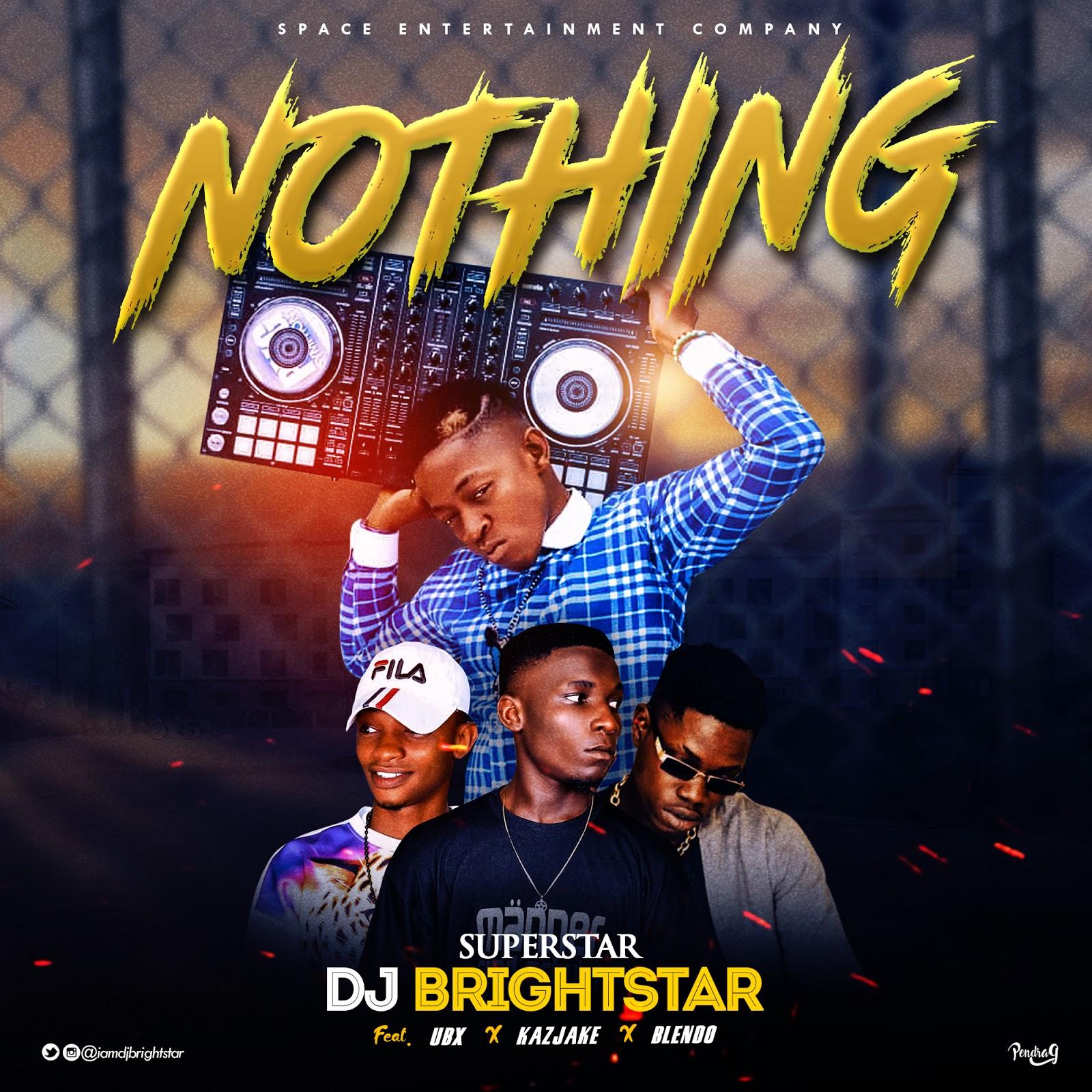 DOWNLOAD MP3: Superstar DJ Brightstar - Nothing Ft  UBX x