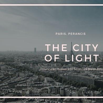 Alasan Kota Paris Dipilih Sebagai Lokasi Peluncuran Huawei P30 Series