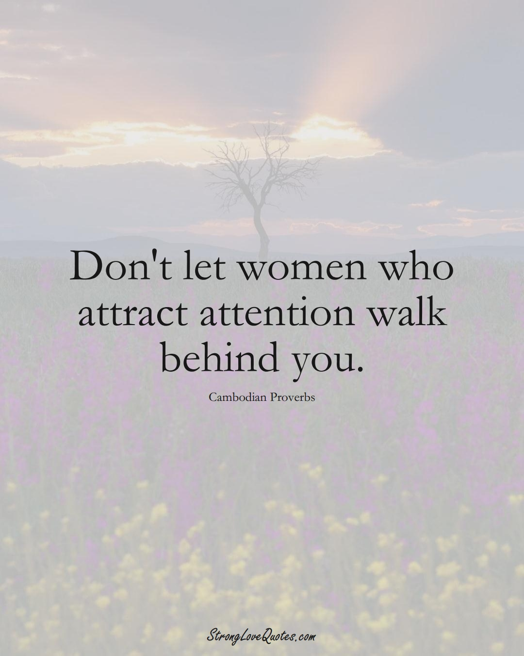 Don't let women who attract attention walk behind you. (Cambodian Sayings);  #AsianSayings