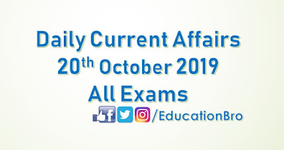 Daily Current Affairs 20th October 2019 For All Government Examinations