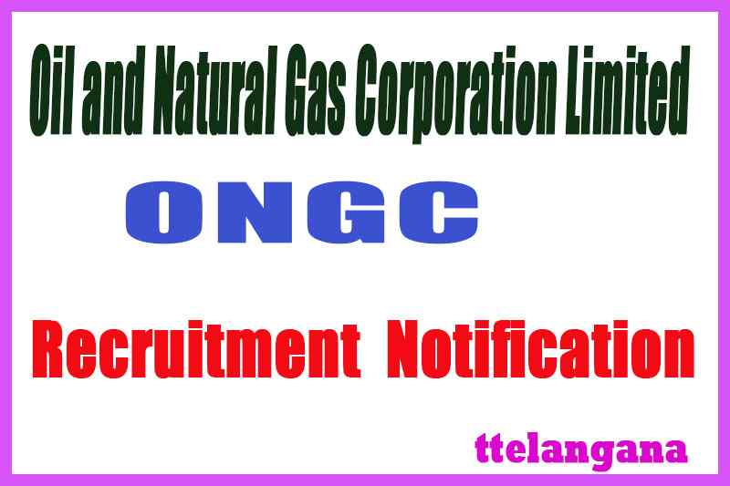 ONGC Oil and Natural Gas Corporation Limited Recruitment Notification
