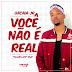 Uacaia Júnior - Você Não é Real (Prod. By DJ Angel) [ 2018 ]