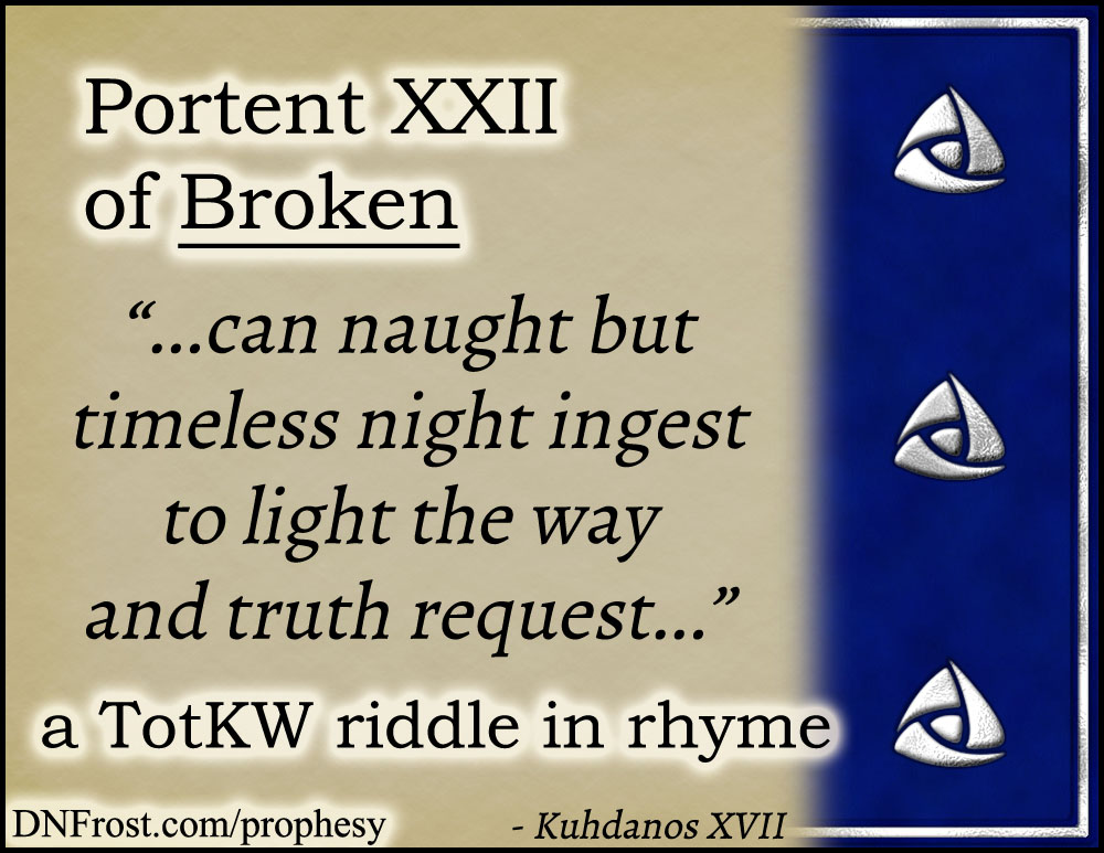 Portent XXII of Broken: can naught but timeless night ingest www.DNFrost.com/prophesy #TotKW A riddle in rhyme by D.N.Frost @DNFrost13 Part of a series.