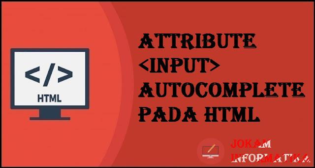 Tagging input Autocomplete Attribute Pada Bahasa Pemrograman HTML - JOKAM INFORMATIKA