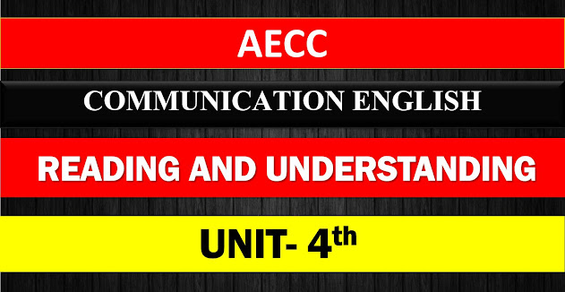 AECC English Communication UNIT- 4  READING AND UNDERSTANDING NOTES