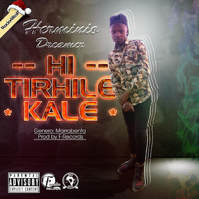 Herminio Dreamer - Hi Tirhile Kale (Prod. Família Records) 2019 | Download Mp3