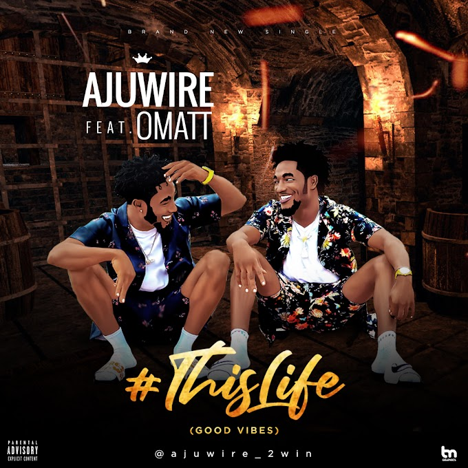 Ajuwire ft Omatt - This_Life