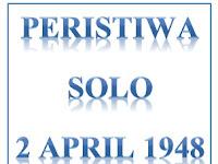 Tentang Peristiwa Solo Tanggal 2 April 1948
