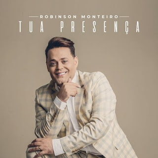 Tua Presença - Robinson Monteiro